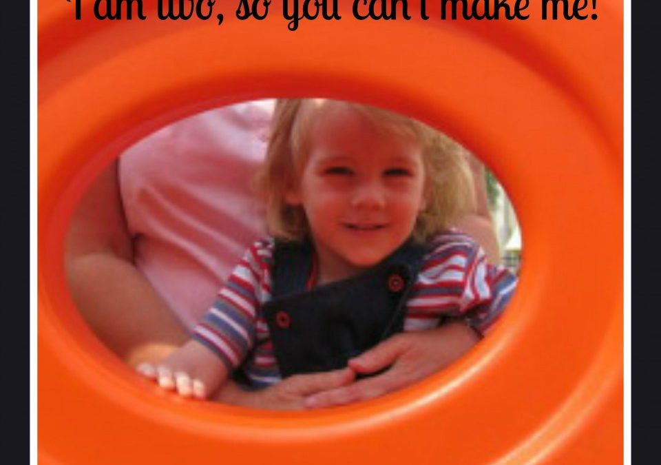 I am two, so you can't make me!