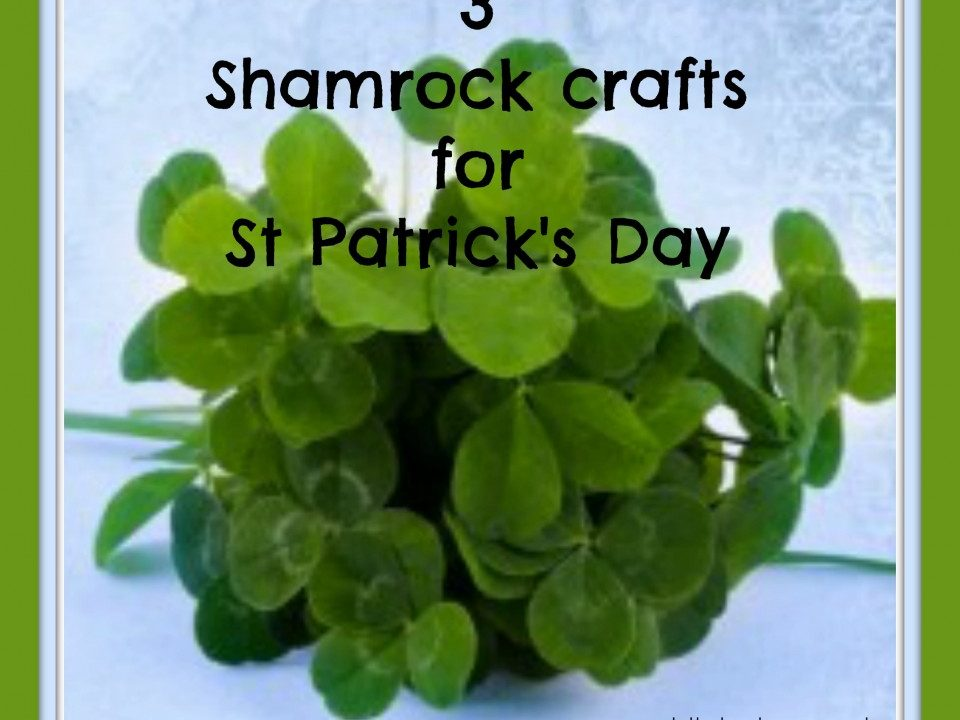 3 Shamrock crafts for St Patrick's Day,