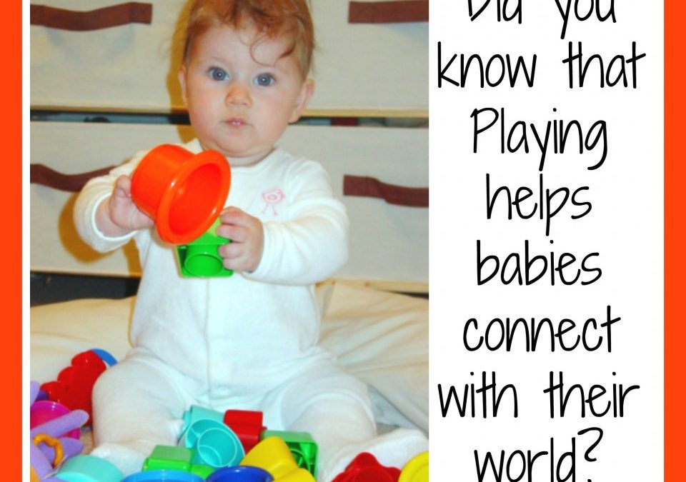 Playing helps babies connect with their world, play ideas for baby, how to play with a baby