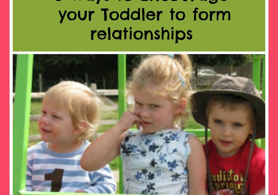 Encourage your Toddler to form relationships