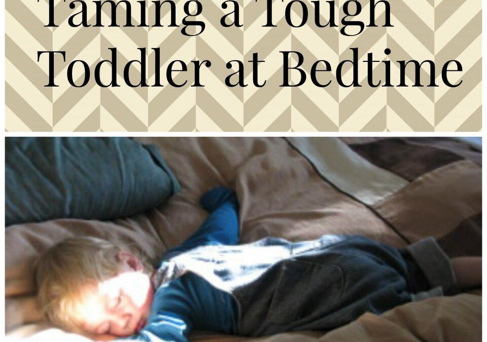 Taming a tough toddler at bedtime, bedtime routines, toddler sleep,