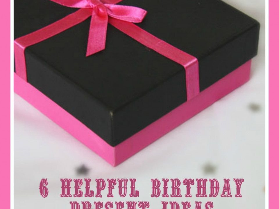 6 Helpful Birthday Present Ideas