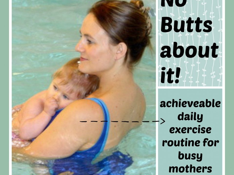 No Butts about it! exercise for mothers, losing prgnancy weight